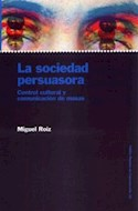 Papel SOCIEDAD PERSUASORA CONTROL CULTURAL Y COMUNICACION DE MASAS (PAPELES DE COMUNICACION 55038)
