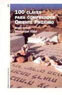 Papel 100 CLAVES PARA COMPRENDER ORIENTE PROXIMO (HISTORIA CONTEMPORANEA 60121)