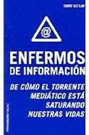 Papel ENFERMOS DE INFORMACION DE COMO EL TORRENTE MEDIATICO ESTA SATURANDO NUESTRAS VIDAS (60411