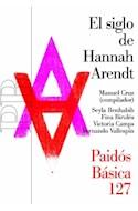 Papel SIGLO DE HANNAH ARENDT (PAIDOS BASICA 32127)