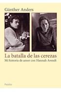 Papel BATALLA DE LAS CEREZAS MI HISTORIA DE AMOR CON HANNAH ARENDT (TESTIMONIOS 11260)