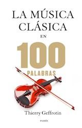 Papel MUSICA CLASICA EN 100 PALABRAS (PAIDOS CONTEXTOS 9014529)