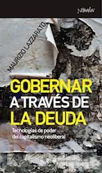 Libro Gobernar A Traves De La Deuda: Tecnologias Del Poder Del Capitalismo
