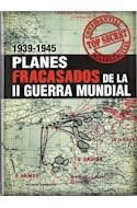 Papel PLANES FRACASADOS DE LA II GUERRA MUNDIAL 1939-1945 (CARTONE)