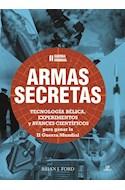 Papel ARMAS SECRETAS (II GUERRA MUNDIAL) TECNOLOGIA BELICA EXPERIMENTOS Y AVANCES CIENTIFICOS (CAR