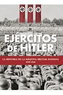 Papel EJERCITOS DE HITLER LA HISTORIA DE LA MAQUINA MILITAR ALEMANA 1939-1945 (CARTONE)