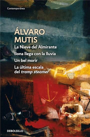 E-book La Nieve Del Almirante | Ilona Llega Con La Lluvia | Un Bel Morir | La Última Escala Del Tramp Steamer (Empresas Y Tribulaciones De Maqroll El Gaviero 1)