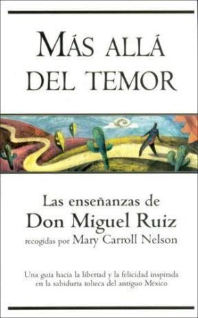 Papel Mas Alla Del Temor. Las Enseñanzas De Don Miguel Ruiz