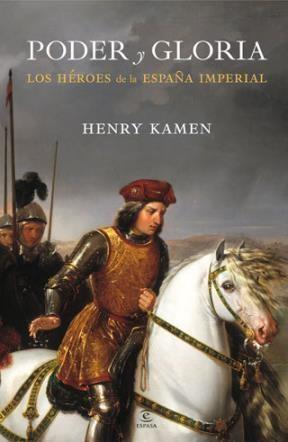 E-book Poder Y Gloria. Los Héroes De La España Imperial