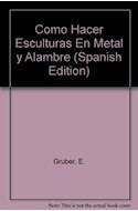 Papel COMO HACER ESCULTURAS EN METAL Y ALAMBRE (COLECCION MANUALES DE ARTESANIA)
