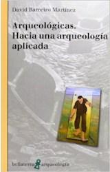 Papel ARQUEOLOGICAS. HACIA UNA ARQUEOLOGIA APLICADA