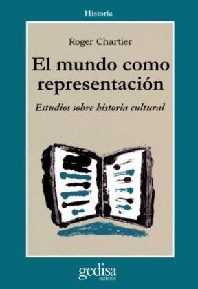 Papel El Mundo Como Representación : Historia Cultural. Entre La Práctica Y La Representación