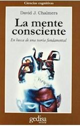 Papel MENTE CONSCIENTE, LA (EN BUSCA DE UNA TEORIA FUNDAMENTAL)