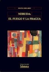 Papel Neruda : El Fuego Y La Fragua