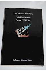 Papel BELLEZA IMPURA ,LA . POESIA 1970 - 1989