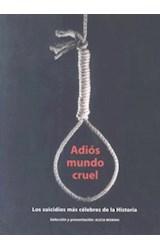 Papel ADIOS MUNDO CRUEL (LOS SUICIDIOS MAS CELEBRES DE LA HISTORIA