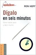 Papel DIGALO EN SEIS MINUTOS COMO HABLAR POCO Y DECIR MUCHO (MANAGEMENT)
