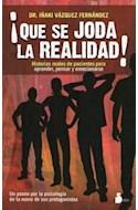 Papel QUE SE JODA LA REALIDAD HISTORIAS REALES DE PACIENTES PARA APRENDER PENSAR Y EMOCIONARSE