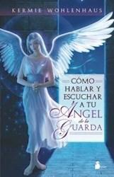 Libro Como Hablar Y Escuchar A Tu Angel De La Guarda