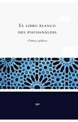 Papel LIBRO BLANCO DEL PSICOANALISIS, EL (CLINICA Y POLITICA)