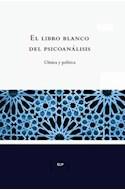 Papel LIBRO BLANCO DEL PSICOANALISIS CLINICA Y POLITICA