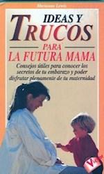 Libro Ideas Y Trucos Para La Futura Mama
