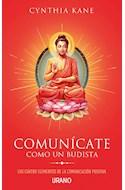 Papel COMUNICATE COMO UN BUDISTA LOS CUATRO ELEMENTOS DE LA COMUNICACION POSITIVA (RUSTICA)