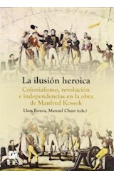 Papel LA ILUSION HEROICA . COLONIALISMO, REVOLUCIO