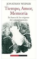 Papel TIEMPO AMOR MEMORIA EN BUSCA DE LOS ORIGENES DEL COMPORTAMIENTO (CARTONE)