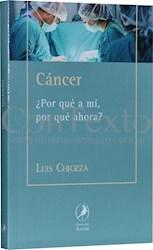 Libro Cancer : Por Que A Mi , Por Que Ahora ?