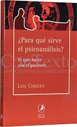 Libro Para Que Sirve El Psicoanalisis ? : El Que-Hacer Con El Paciente