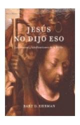 Papel JESUS NO DIJO ESO (LOS ERRORES Y FALSIFICACIONES DE LA BIBLIA) (CARTONE)