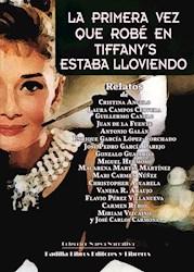 Libro La Primera Vez Que Robe En Tiffany'S Estaba Llovi