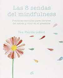 Libro 8 Sendas Del Mindfulness:Practicas Sencillas Para Liberarse Del Estres