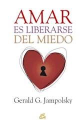 Libro Amar Es Liberarse Del Miedo