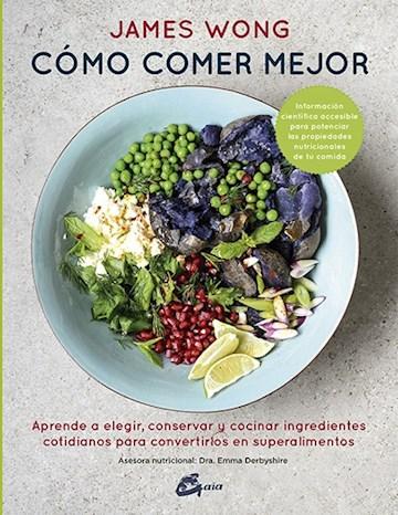 Papel Como Comer Mejor: Aprende A Elegir, Conservar Y Cocinar Ingredientes Cotidianos Para Convertirlos En
