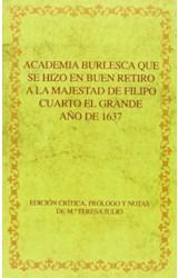 Papel Academia burlesca que se hizo en Buen Retiro a la majestad de Filipo Cuarto el Grande. Año de 1637.