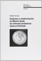 Papel Empresas Y Modernización En México Desde Las Reformas Borbónicas Hasta El Porfiriato.