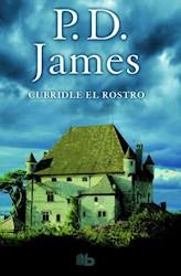 Libro Cubridle El Rostro  ( Libro 1 De La Serie Adam Dalgliesh )