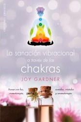 Libro La Sanacion Vibracional A Traves De Los Chakras