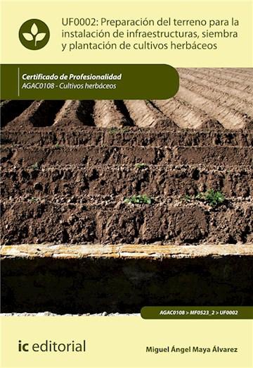 E-book Preparación Del Terreno Para La Instalación De Infraestructuras, Siembra Y Plantación De Cultivos Herbáceos. Agac0108