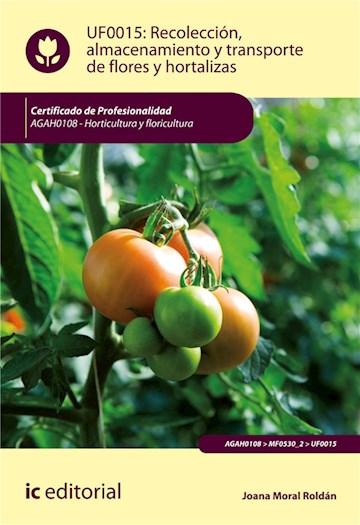E-book Recolección, Almacenamiento Y Transporte De Flores Y Hortalizas. Agah0108