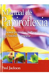 Papel MANUAL DE PAPIROFLEXIA CURIOSOS PROYECTOS DE PAPIROFLEXIA PARA FASCINAR E INSPIRAR (CARTONE)