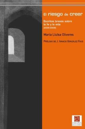 E-book El Riesgo De Creer: Escritos Breves Sobre La Fe Y La Vida