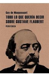 Papel TODO LO QUE QUERIA DECIR SOBRE GUSTAVE FLAUBERT