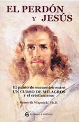 Papel PERDON Y JESUS EL PUNTO DE ENCUENTRO ENTRE UN CURSO DE MILAGROS Y EL CRISTIANISMO (RUSTICA)