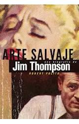 Papel ARTE SALVAJE UNA BIOGRAFIA DE JIM THOMPSON
