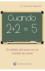Papel CUANDO 2+2 = 5 EL REFLEJO DEL AMOR EN UN MUNDO SIN AMOR (COLECCION UN CURSO DE MILAGROS)