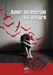 Libro Amor Se Escribe Sin Sangre