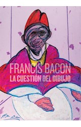 Papel FRANCIS BACON LA CUESTION DEL DIBUJO
